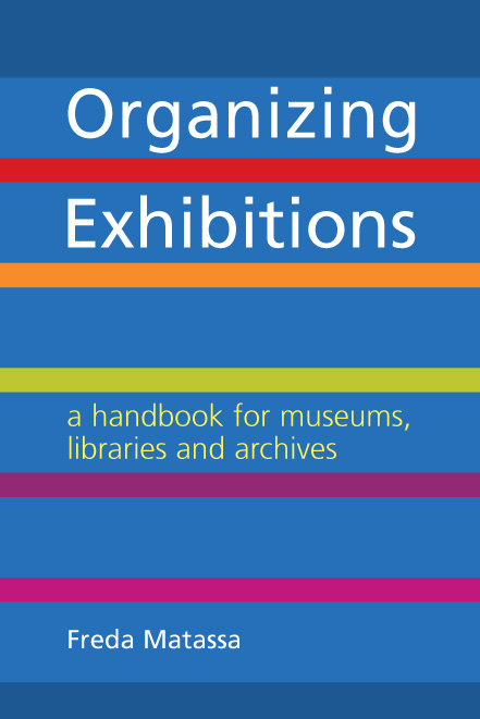 Organizing Exhibitions: A Handbook for Museums, Libraries & Archives by Freda Matassa
